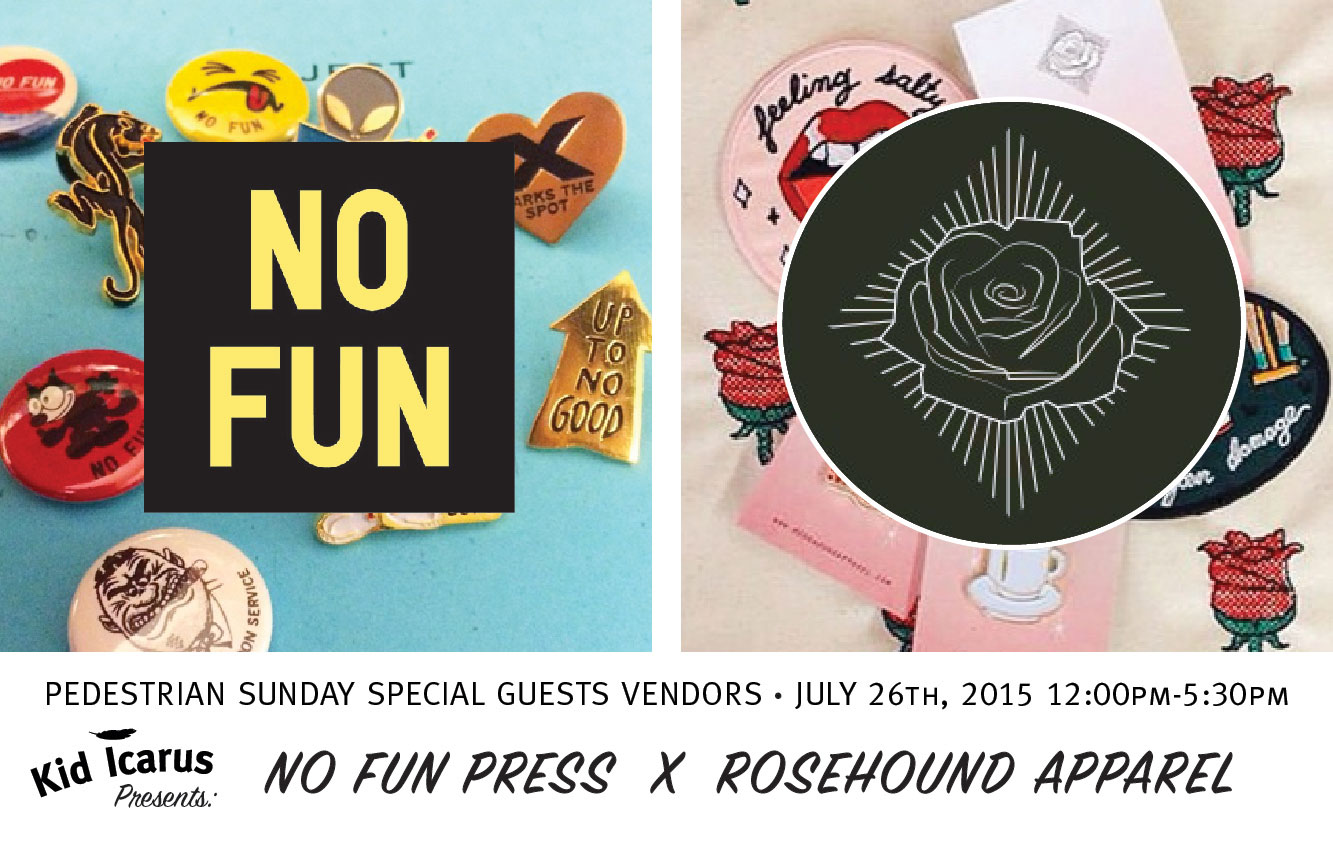 Rosehound x No Fun this July 26th Pedestrian Sunday!